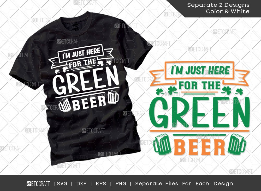 Im Just Here For The Green Beer SVG Cut File