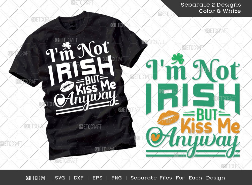 Im Not Irish But Kiss Me Anyway SVG Cut File
