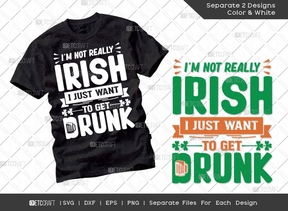 Im Not Really Irish I Just Want To Get Drunk SVG
