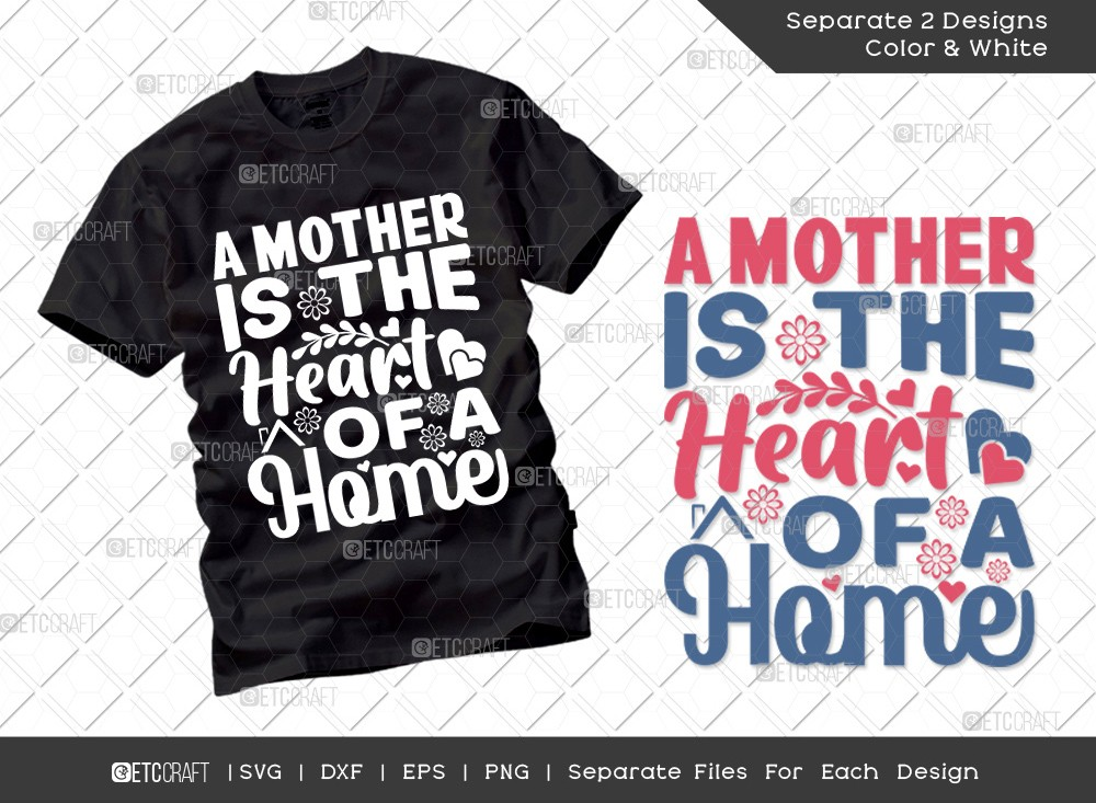 A Mother Is The Heart Of A Home SVG Cut File
