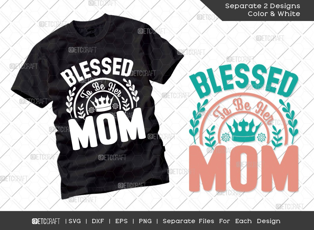 Blessed To Be Her Mom SVG | Mother's Day Svg