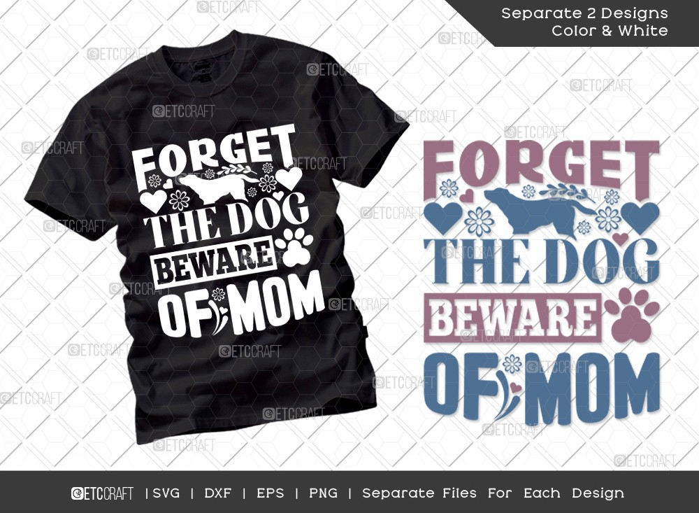 Forget The Dog Beware Of Mom SVG Cut File