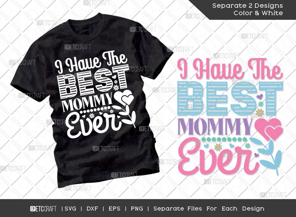 I Have The Best Mommy Ever SVG | Mothers Day