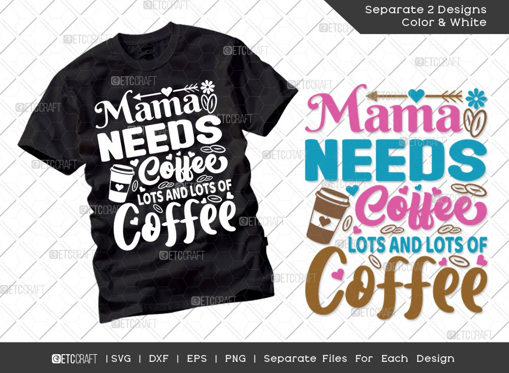 Mama Needs Coffee Lots And Lots Of Coffee