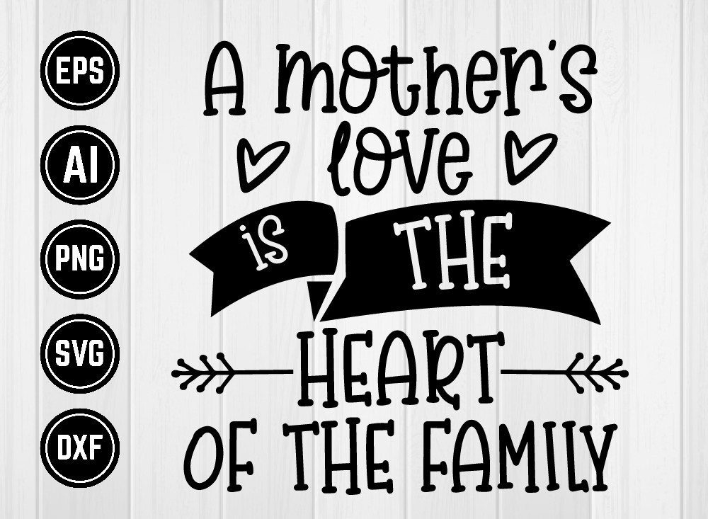 A Mother's Love Is The Heart Of The Family SVG