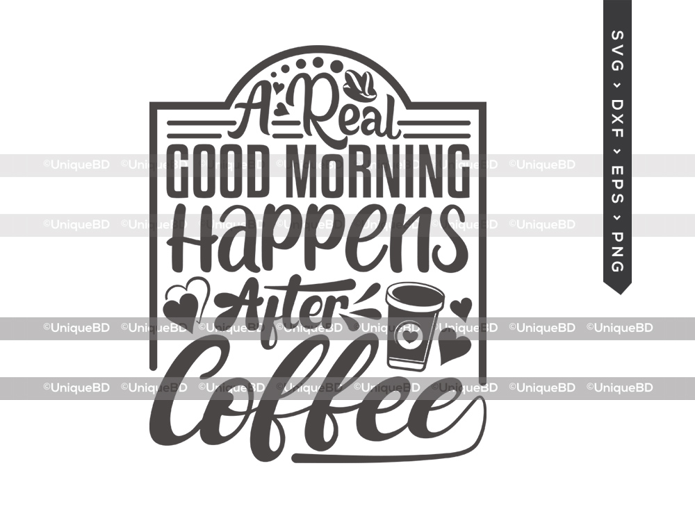 A Real Good Morning Happens After Coffee SVG