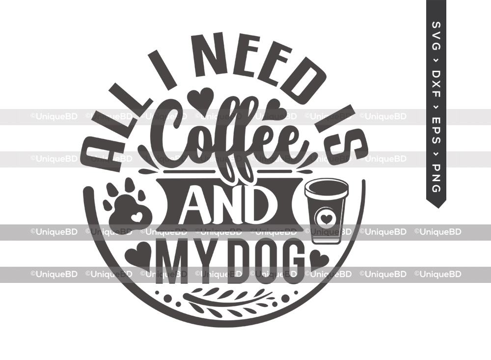 All I Need Is Coffee And My Dog SVG Cut File