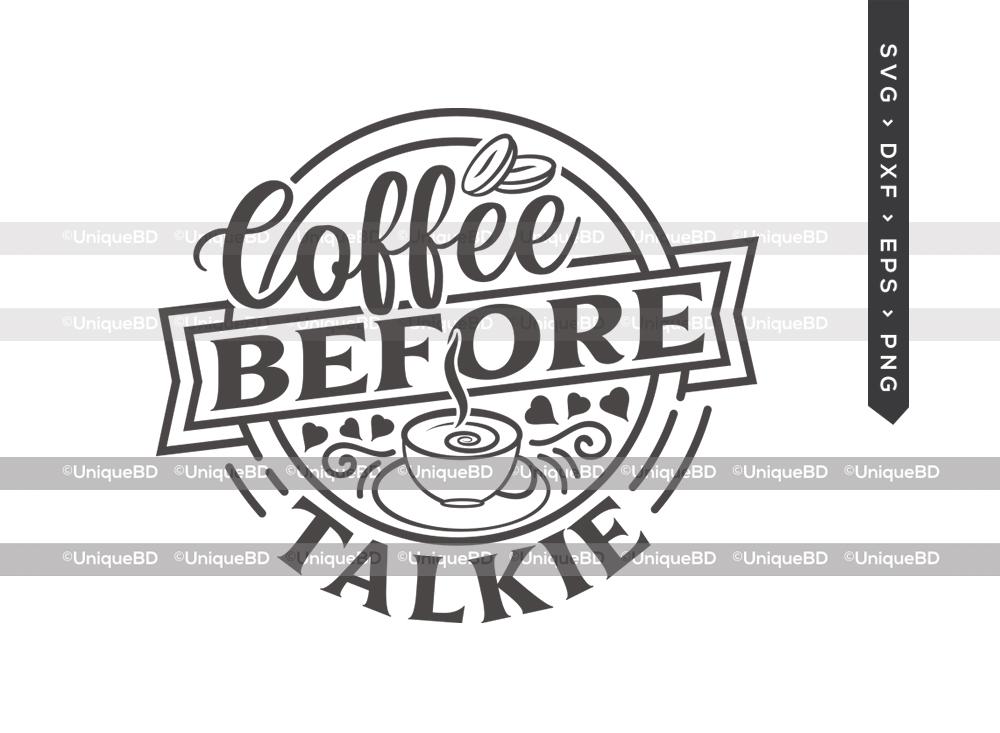 Coffee Before Talkie SVG Cut File | Coffee Svg