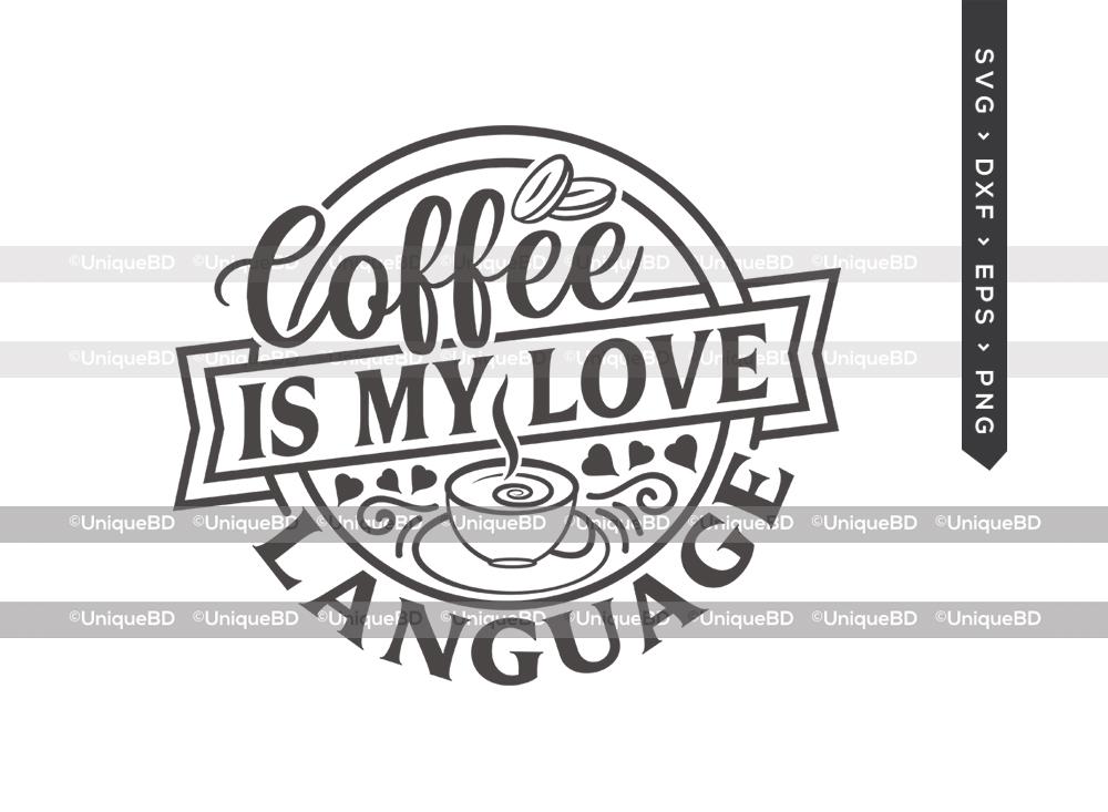 Coffee Is My Love Language SVG | Coffee Svg