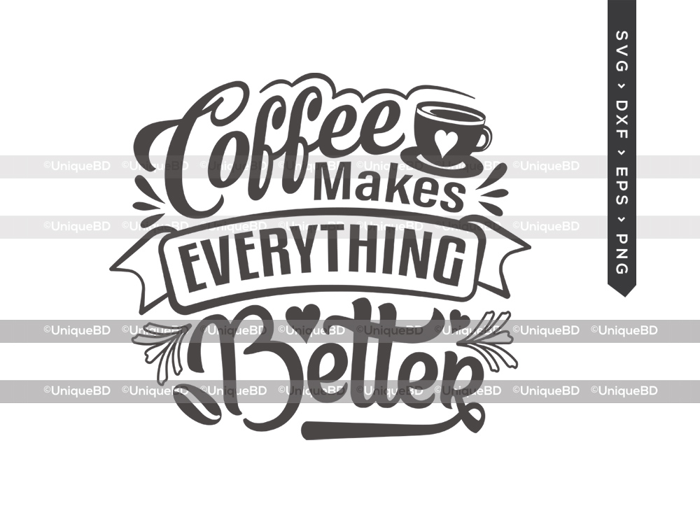 Coffee Makes Everything Better SVG   Coffee Svg