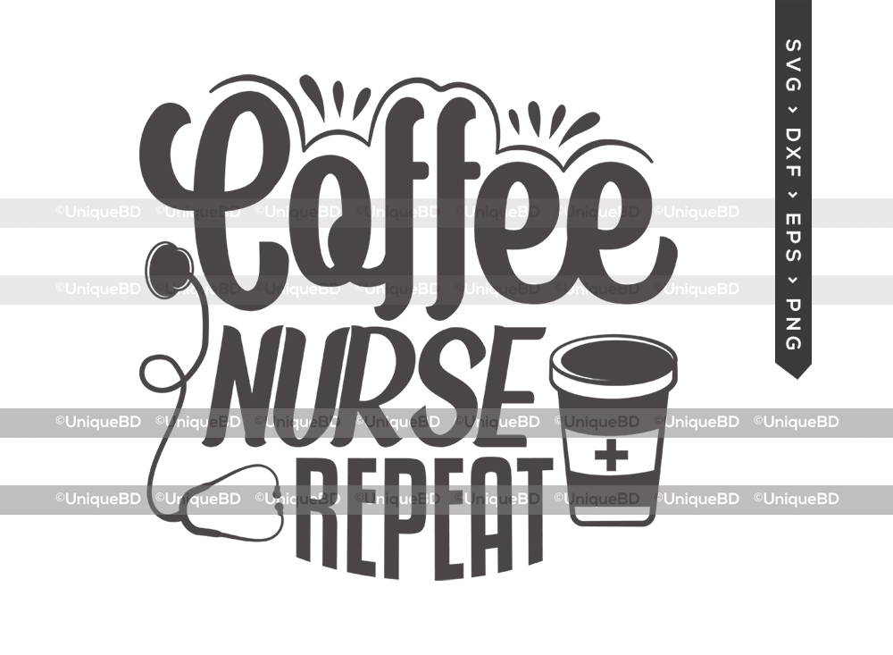 Coffee Nurse Repeat SVG Cut File | Coffee Svg