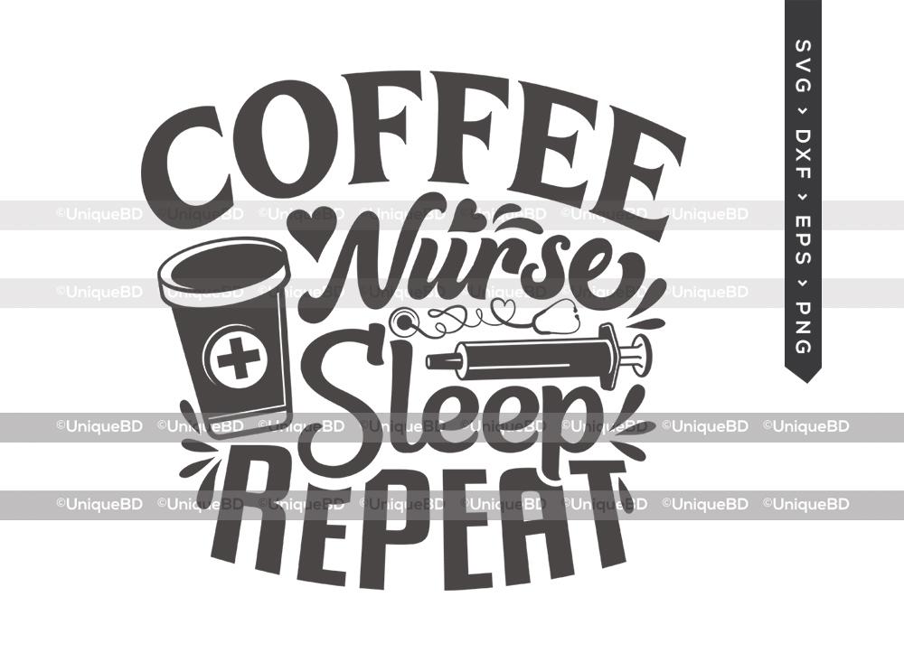Coffee Nurse Sleep Repeat SVG | Coffee Svg