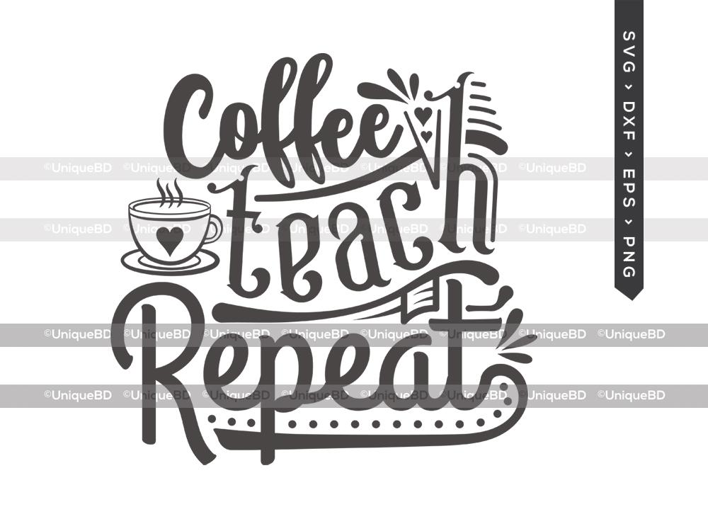 Coffee Teach Repeat SVG | Teacher | Coffee Svg