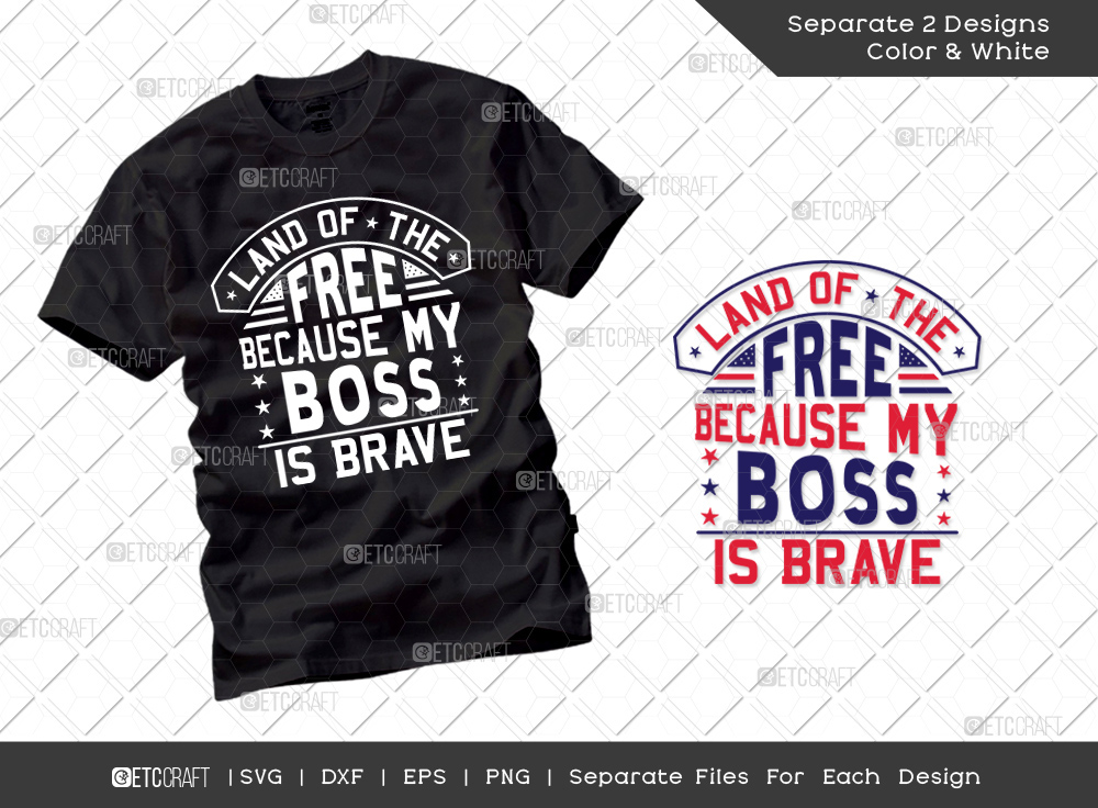 Land Of The Free Because My Boss Is Brave SVG