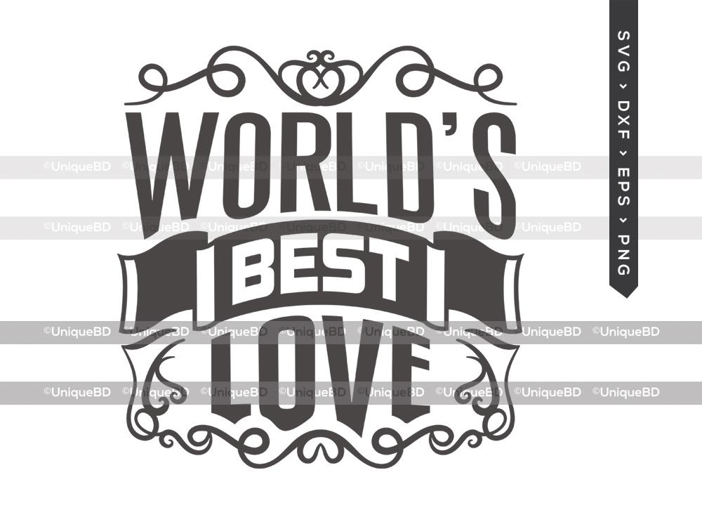 Worlds Best Love SVG Cut File   Valentine Svg