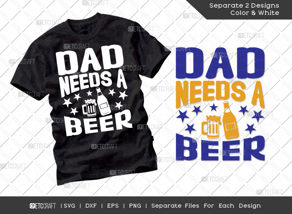 Dad Needs A Beer SVG | Father's Day SVG