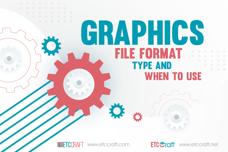 Graphics File Format Type And When To Use