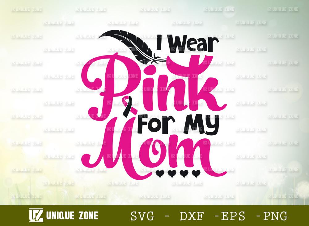 I Wear Pink For My Mom SVG | Mom SVG