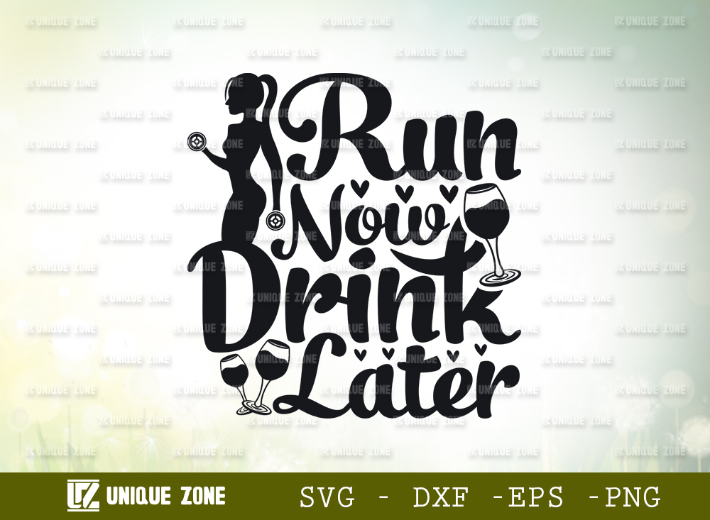 Run Now Drink Later SVG | Drink SVG