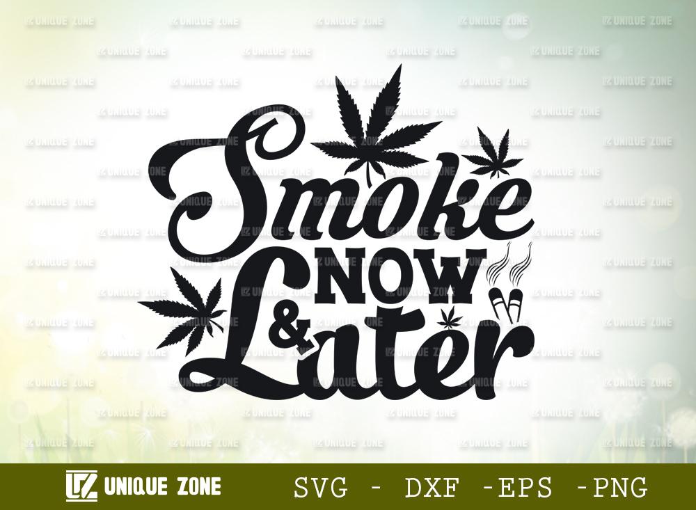 Smoke Now And Later SVG | Marijuana Leaf SVG
