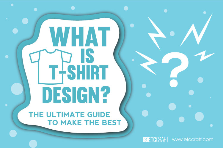 What is T-shirt Design? The Ultimate Guide to Make the Best