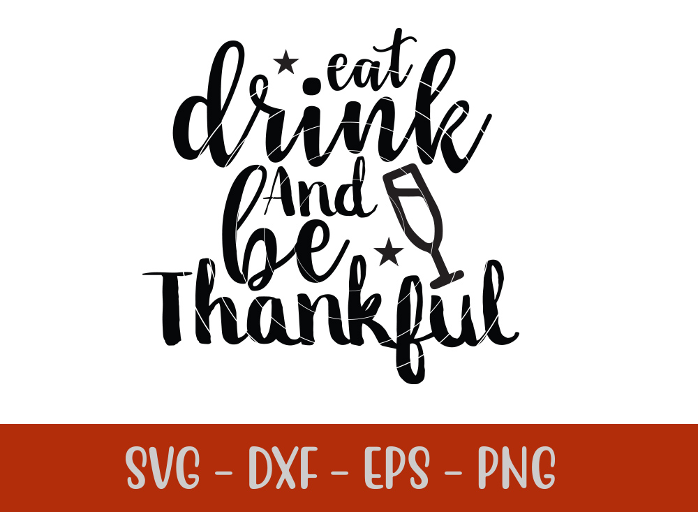 Eat Drink And Be Thankful SVG T-shirt Design
