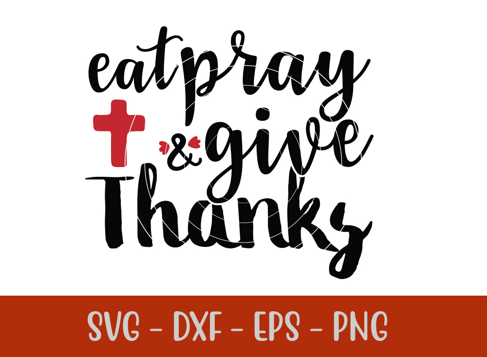 Eat Pray And Give Thanks SVG T-shirt Design