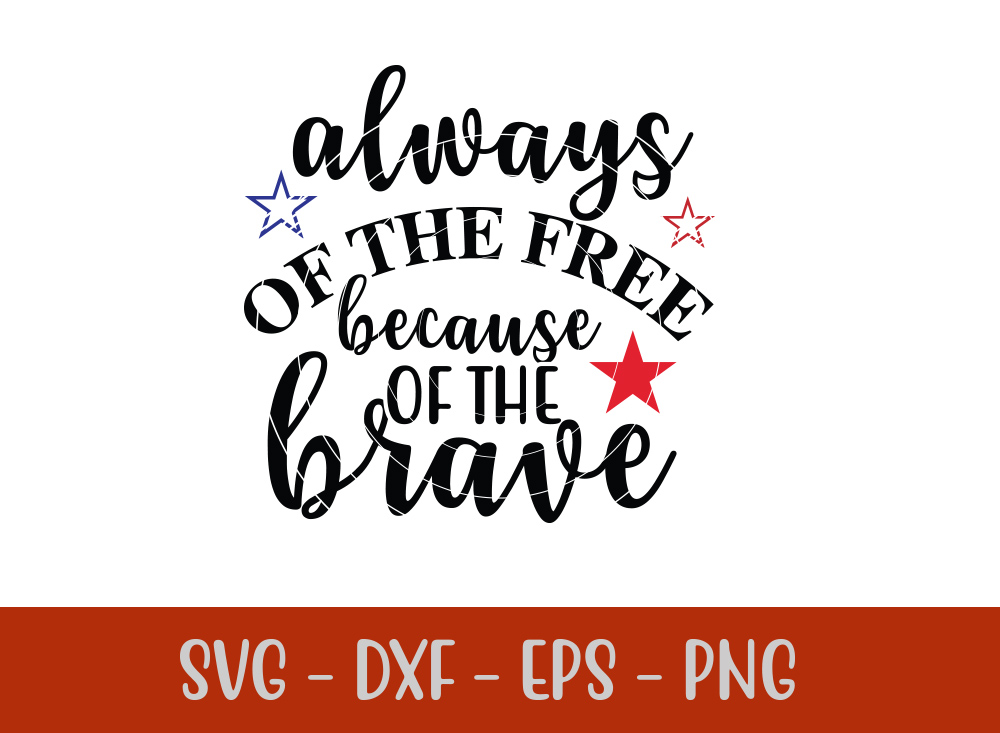 Always Of The Free Because Of The BraveSVG