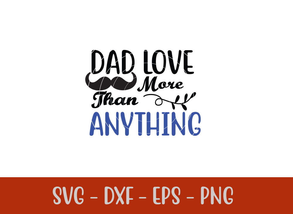 Dad Love More Than Anything SVG T-shirt Design