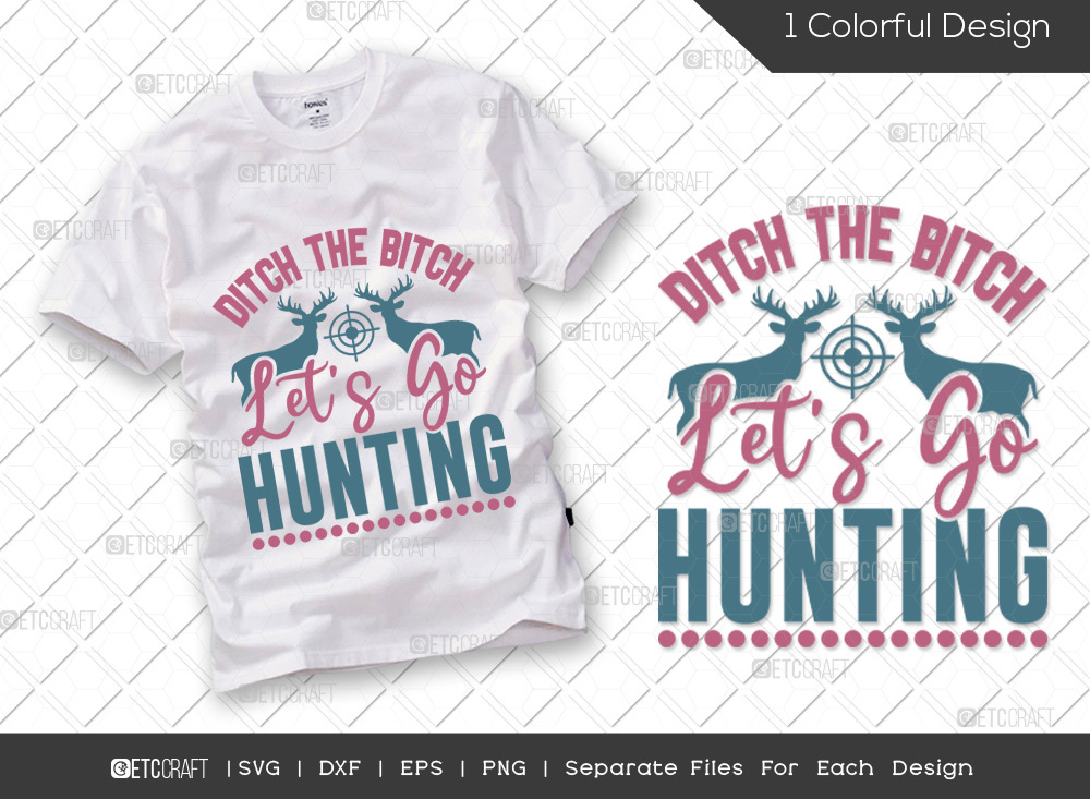 Ditch The Bitch Lets Go Hunting SVG Cut File
