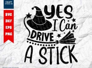 Yes I Can Drive A Stick SVG   Halloween SVG