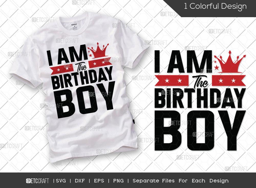 I Am The Birthday Boy SVG | Birthday SVG