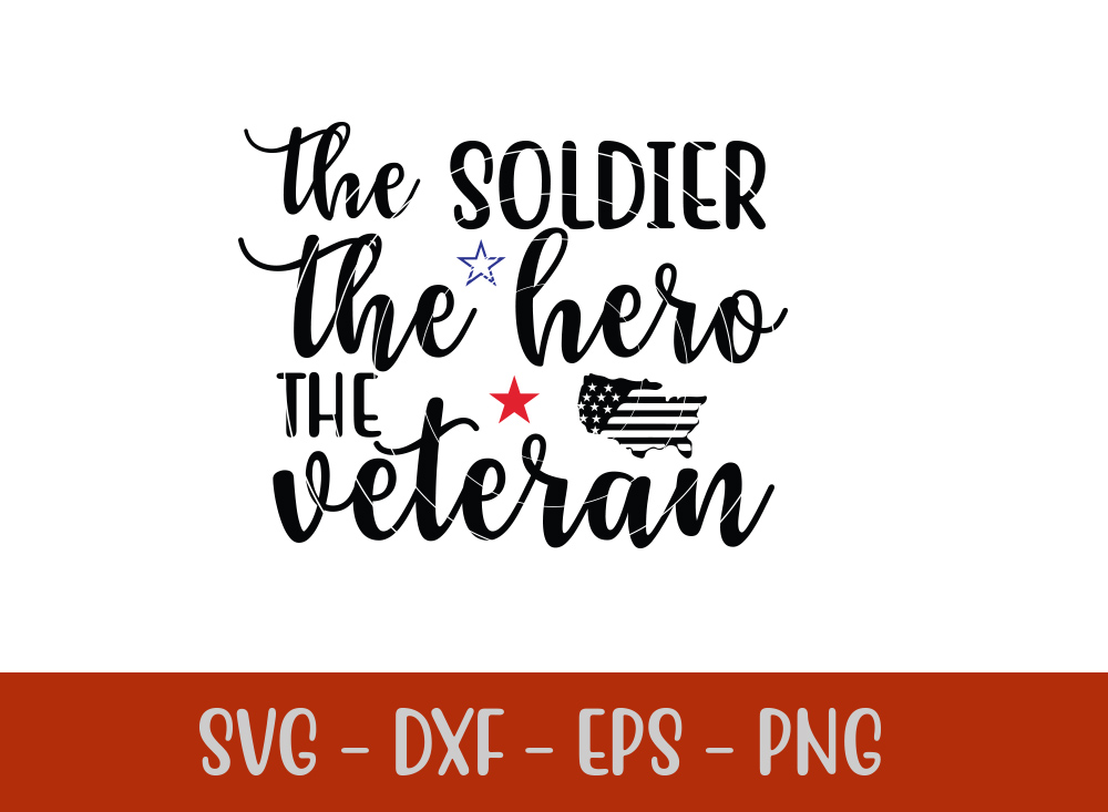 The Soldier The Hero The VeteranSVG