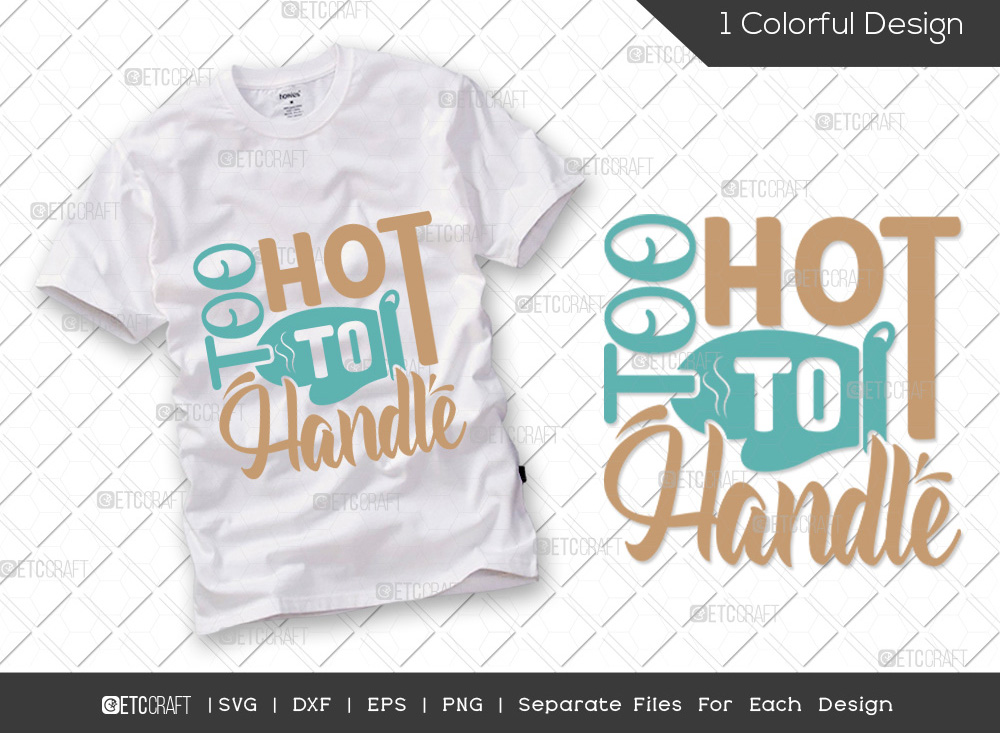 Too Hot To Handle SVG Cut File   Cooking SVG