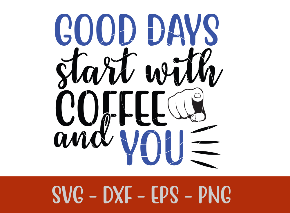 Good Days Start With Coffee And You SVG