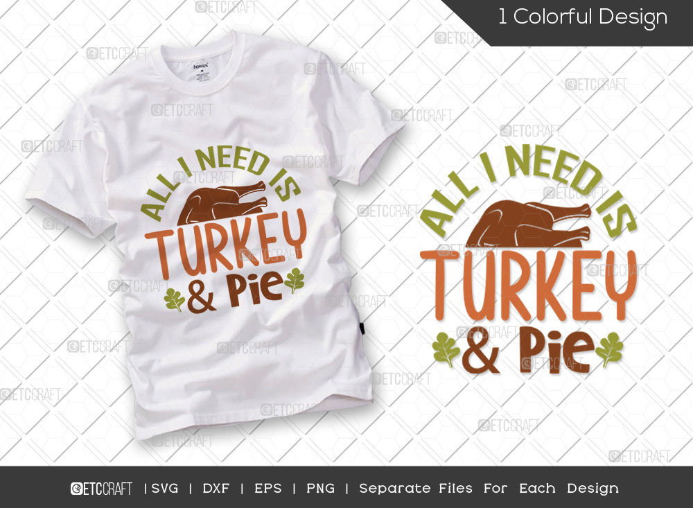 All I Need Is Turkey And Pie SVG   Thankful SVG