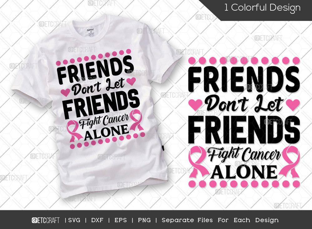 Friends Dont Let Friends Fight Cancer Alone SVG